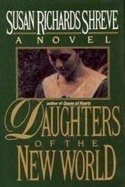 DAUGHTERS OF THE NEW WORLD by Susan Richards Shreve