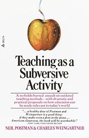TEACHING AS A SUBVERSIVE ACTIVITY by Neil & Charles Weingartner Postman