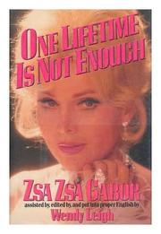 ONE LIFETIME IS NOT ENOUGH by Zsa Zsa Gabor