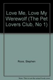 LOVE ME, LOVE MY WEREWOLF by Stephen Roos