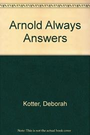 ARNOLD ALWAYS ANSWERS by Deborah Kotter