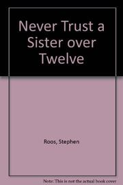 NEVER TRUST A SISTER OVER TWELVE by Stephen Roos