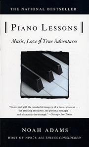 """PIANO LESSONS: Music, Love and True Adventures"" by Noah Adams"