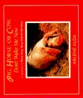 PIG, HORSE, OR COW, DON'T WAKE ME NOW by Arlene Alda
