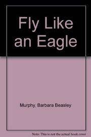 FLY LIKE AN EAGLE by Barbara Beasley Murphy