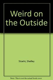 WEIRD ON THE OUTSIDE by Shelley Stoehr