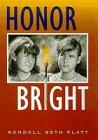 HONOR BRIGHT by Randall Beth Platt