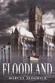 FLOODLAND by Marcus Sedgwick