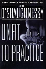 UNFIT TO PRACTICE by Perri O'Shaughnessy