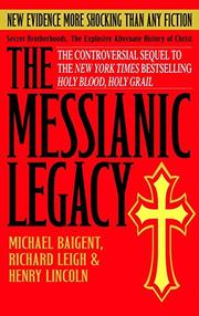 THE MESSIANIC LEGACY by Michael; Richard Leigh & Henry Lincoln Baigent