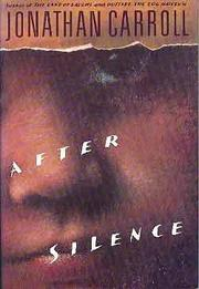 AFTER SILENCE by Jonathan Carroll
