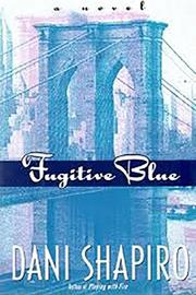FUGITIVE BLUE by Dani Shapiro