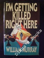 I'M GETTING KILLED RIGHT HERE by William Murray