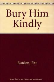 BURY HIM KINDLY by Pat Burden