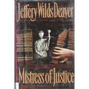 MISTRESS OF JUSTICE by Jeffery Wilds Deaver
