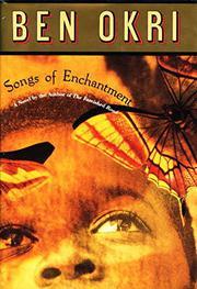 SONGS OF ENCHANTMENT by Ben Okri