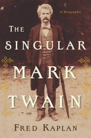 THE SINGULAR MARK TWAIN by Fred Kaplan