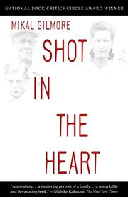 SHOT IN THE HEART by Mikal Gilmore