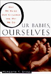 OUR BABIES, OURSELVES by Meredith F. Small