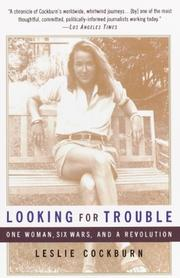 """""""LOOKING FOR TROUBLE: One Woman, Six Wars, and a Revolution"""" by Leslie Cockburn"""