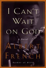 I CAN'T WAIT ON GOD by Albert French