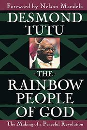 THE RAINBOW PEOPLE OF GOD: The Making of a Peaceful Revolution by Desmond Tutu