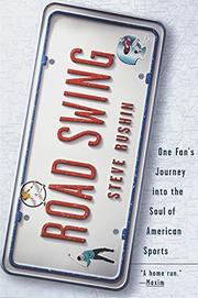 ROAD SWING: One Fan's Journey into the Soul of American Sports by Steve Rushin