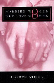 MARRIED WOMEN WHO LOVE WOMEN by Carren Strock