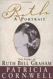 """RUTH, A PORTRAIT: The Story of Ruth Bell Graham"" by Patricia Cornwell"