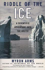 RIDDLE OF THE ICE: A Scientific Adventure into the Arctic by Myron Arms