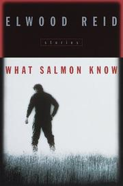 WHAT SALMON KNOW by Elwood Reid