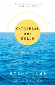 CATHEDRAL OF THE WORLD: Sailing Notes for a Blue Planet by Myron Arms