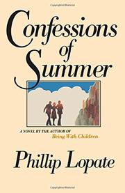 CONFESSIONS OF SUMMER by Phillip Lopate