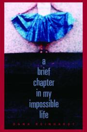 A BRIEF CHAPTER IN MY IMPOSSIBLE LIFE by Dana Reinhardt