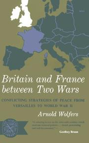 BRITAIN AND FRANCE BETWEEN TWO WARS by Arnold Wolfers