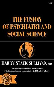 THE FUSION OF PSYCHIATRY AND SOCIAL SCIENCE by Harry Stack Sullivan