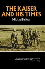THE KAISER AND HIS TIMES by Michael Balfour