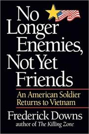 NO LONGER ENEMIES, NOT YET FRIENDS by Frederick Downs