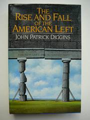 THE RISE AND FALL OF THE AMERICAN LEFT by John Patrick Diggins