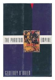 THE PHANTOM EMPIRE by Geoffrey O'Brien