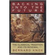 BACKING INTO THE FUTURE by Bernard Knox