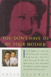 YOU DON'T HAVE TO BE YOUR MOTHER by Gayle Feldman
