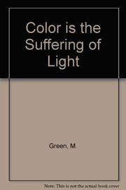 COLOR IS THE SUFFERING OF LIGHT by Melissa Green