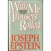 WITH MY TROUSERS ROLLED by Joseph Epstein