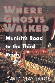 WHERE GHOSTS WALKED: Munich's Road to the Third Reich by David Clay Large