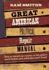 SAM SMITH'S GREAT AMERICAN POLITICAL REPAIR MANUAL by Sam Smith