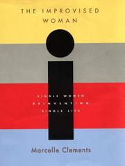 THE IMPROVISED WOMAN by Marcelle Clements