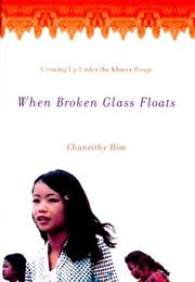 WHEN BROKEN GLASS FLOATS by Chanrithy Him
