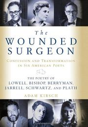 THE WOUNDED SURGEON by Adam Kirsch