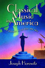 CLASSICAL MUSIC IN AMERICA by Joseph Horowitz